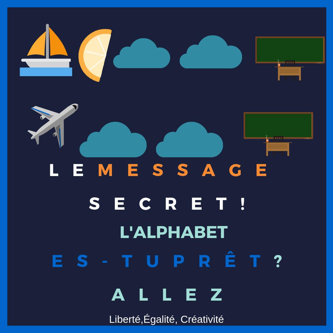 lemessage secret! l'alphabet es-tuprêt_allez